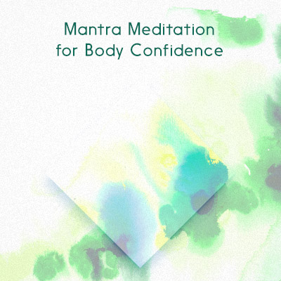 Mantra Meditation for Body Confidence